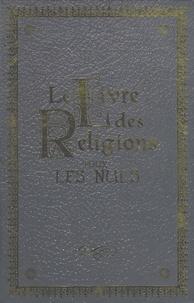 Malek Chebel et Sohaib Sultan - Le Livre des Religions pour les Nuls - Le Judaïsme pour les Nuls ; Le Christianisme pour les Nuls ; L'Islam pour les Nuls ; La Torah pour les Nuls ; La Bible pour les Nuls ; Le Coran pour les Nuls.