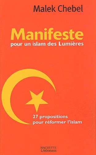 Malek Chebel - Manifeste pour un islam des Lumières - 27 propositions pour réformer l'islam.