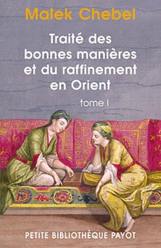 Malek Chebel - Traité des bonnes manières et du raffinement en Orient - Tome 1.