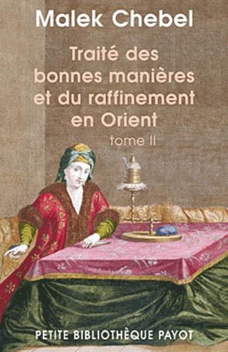 Malek Chebel - Traité des bonnes manières et du raffinement en Orient - Tome 2.
