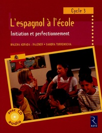 Malena Adrada-Rajzner et Sandra Torremocha - L'espagnol à l'école Cycle 3 - Initiation et perfectionnement. 1 CD audio