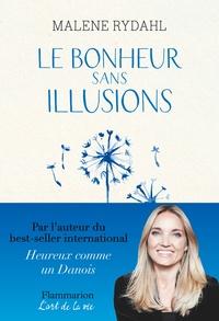 Malene Rydahl - Le bonheur sans illusions - Beauté, argent, pouvoir, célébrité et sexe.
