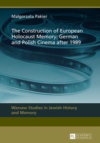 Malgorzata Pakier - The Construction of European Holocaust Memory: German and Polish Cinema after 1989.