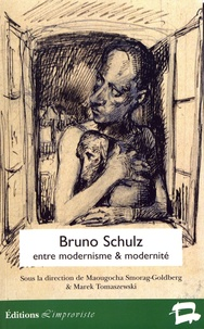Malgorzata Smorag-Goldberg et Marek Tomaszewski - Bruno Schulz entre modernisme et modernité.