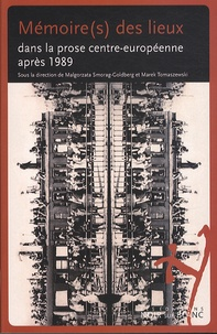Malgorzata Smorag-Goldberg et Marek Tomaszewski - Mémoire(s) des lieux dans la prose centr-européenne après 1989.