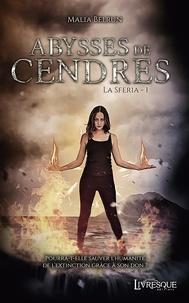 Malia Belrun - La Sferia Tome 1 : Abysses de cendres.
