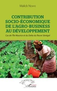 Malick Ndiaye - Contribution socio-économique de l'agro-business au développement - Cas de l'Ile Maurice et du Delta du fleuve Sénégal.