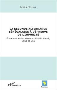 Malick Ndiaye - La seconde alternance sénégalaise à l'épreuve de l'impunité - Equations Karim Wade et Hissein Habré, CREI et CAE.