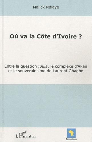 Malick Ndiaye - Où va la Côte d'Ivoire ? - Entre la question juula, le complexe d'Akan et le souverainisme de Laurent Gbagbo.