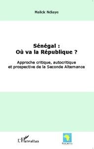 Malick Ndiaye - Sénégal : où va la République ? - Approche critique, autocritique et prospective de la seconde alternance.