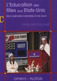 Malie Montagutelli - L'éducation des filles aux Etats-Unis - De la période coloniale à nos jours.