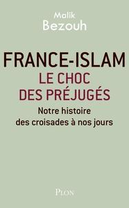 Malik Bezouh - France-islam : le choc des préjugés - Notre histoire des croisades à nos jours.