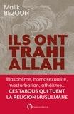 Malik Bezouh - Ils ont trahi Allah - Blasphème, homosexualité, masturbation, athéisme... ces tabous qui tuent la religion musulmane.
