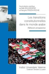 Malik Boumédiene et François Frison-Roche - Les transitions constitutionnelles dans le monde arabe - Réflexion prospective.