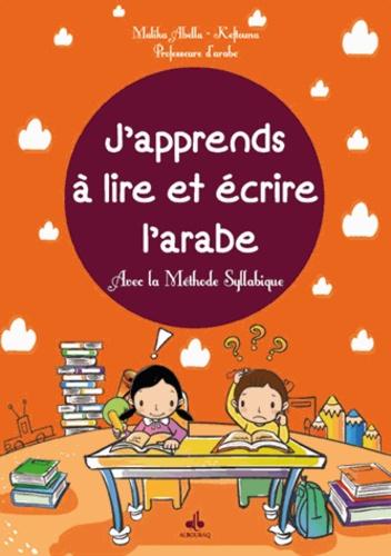 Malika Abella-Keftouna - J'apprends à lire et écrire l'arabe - Avec la méthode syllabique.