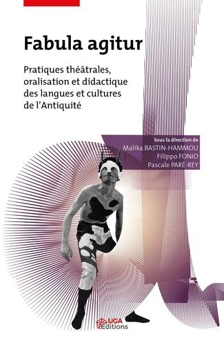 Fabula agitur. Pratiques théâtrales, oralisation et didactique des langues et cultures de l'Antiquité