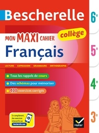 Malika Behlouli et Inès Corbet - Bescherelle Mon maxi cahier de français 6e, 5e, 4e, 3e - pour progresser en français au collège.