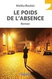 Malika Boulais - Le poids de l'absence.