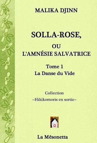 Solla-Rose ou L'Amnésie Salvatrice. TOME 1 La Danse du Vide