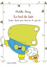 Malika Doray - Le bol de lait - Quatre leçons pour démarrer la journée.