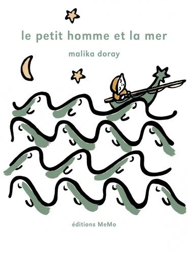 Malika Doray - Le petit homme et la mer.