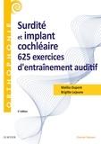 Malika Dupont et Brigitte Lejeune - Surdité et implant cochléaire - 625 exercices d'entraînement auditif.