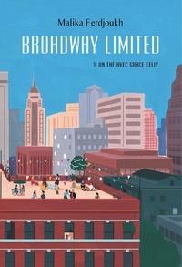 Malika Ferdjoukh - Broadway Limited Tome 3 : Une thé avec Grace Kelly.