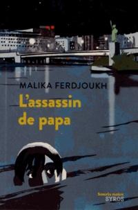 Malika Ferdjoukh - L'assassin de papa.