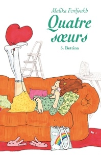 Malika Ferdjoukh - Quatre soeurs Tome 3 : Bettina.
