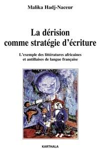 Malika Hadj-Naceur - La dérision comme stratégie d'écriture - L'exemple des littératures africaines et antillaises de langue française.