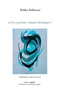 "Malika Halbaoui - ""LA"" poème, chants héroïques !."
