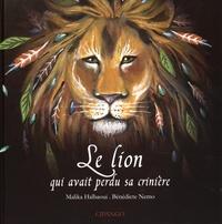 Malika Halbaoui et Bénédicte Nemo - Le lion qui avait perdu sa crinère.