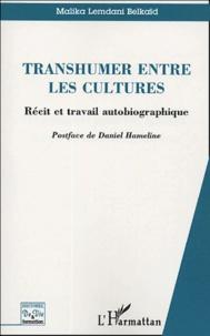 Malika Lemdani Belkaid - Transhumer entre les cultures - Récit et travail autobiographique.