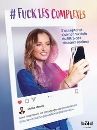 Malika Ménard - #Fuck les complexes - S'accepter et s'aimer au-delà du filtre des réseaux sociaux.