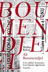 Malika Rahal - Ali Boumendjel (1919-1957) - Une affaire française, une histoire algérienne.