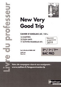 Malika Saidi et Isabelle Augé - Cahier d'anglais 2de/1re/Tle Bac Pro A2/B1+ New Very Good Trip - Livre du professeur.