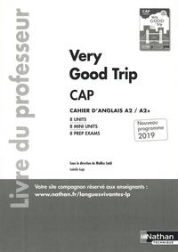 Malika Saidi et Isabelle Augé - Cahier d'anglais CAP A2/A2+ Very Good Trip - Livre du professeur.
