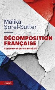 Malika Sorel-Sutter - Décomposition française - Comment en est-on arrivé là ?.