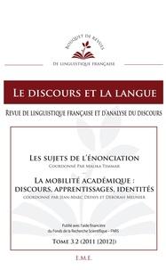 Malika Temmar et Jean-Marc Defays - Le discours et la langue N° 3.2/2011-2012 : Les sujets de l'énonciation ; La mobilité académique : discours, apprentissages, identités.
