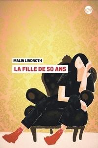 Malin Lindroth - La fille de cinquante ans.