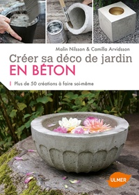 Malin Nilsson et Camilla Arvidsson - Créer sa déco de jardin en béton - Plus de 50 créations à faire soi-même.