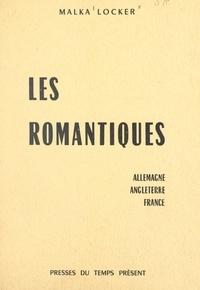 Malka Locker et Claude Vigée - Les romantiques - Allemagne, Angleterre, France.