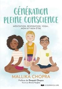 Mallika Chopra - Génération pleine conscience - Méditation, respiration, yoga : mon kit bien-être.
