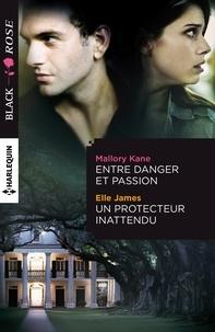 Mallory Kane et Elle James - Entre danger et passion - Un protecteur inattendu.