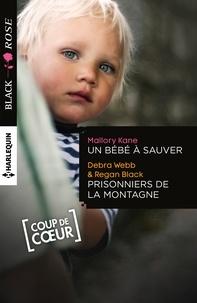 Mallory Kane et Debra Webb - Un bébé à sauver - Prisonniers de la montagne.