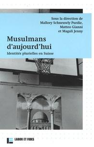 Mallory Schneuwly Purdie et Matteo Gianni - Musulmans d'aujourd'hui - Identités plurielles en Suisse.