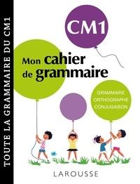 Mallory Tinena-Monhard - Mon cahier de grammaire CM1 - Grammaire, orthographe, conjugaison, vocabulaire.