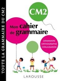 Mallory Tinena-Monhard - Mon cahier de grammaire CM2 - Grammaire, orthographe, conjugaison, vocabulaire.