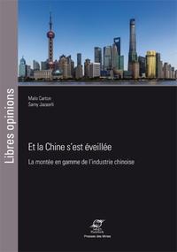 Malo Carton et Samy Jazaerli - Et la Chine s'est éveillée - La montée en gamme de l'industrie chinoise.