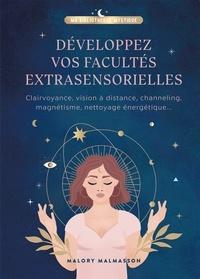 Malory Malmasson - Développer vos facultés extrasensorielles - Clairvoyance, vision à distance, channeling, magnétisme, nettoyage énergétique....